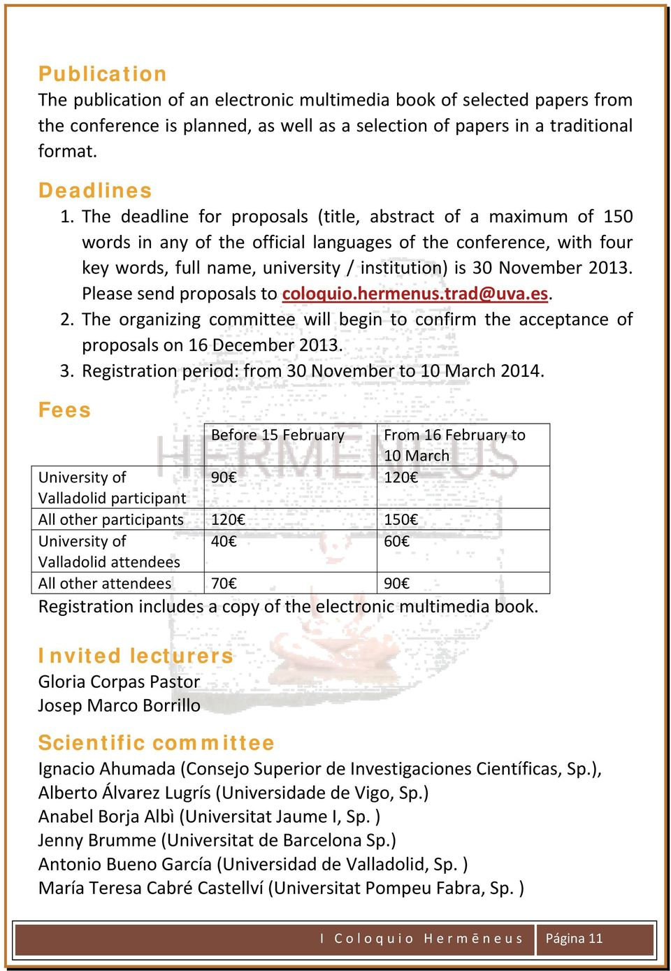 Please send proposals to coloquio.hermenus.trad@uva.es. 2. The organizing committee will begin to confirm the acceptance of proposals on 16 December 2013. 3.