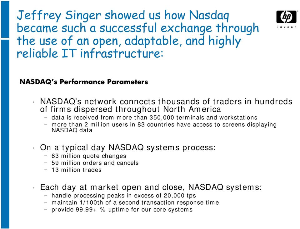 users in 83 countries have access to screens displaying NASDAQ data On a typical day NASDAQ systems process: 83 million quote changes 59 million orders and cancels 13 million trades Each