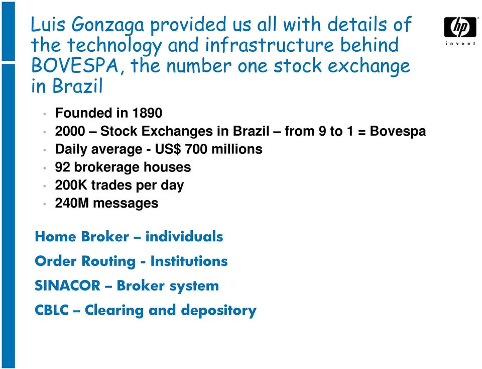 Bovespa Daily average - US$ 700 millions 92 brokerage houses 200K trades per day 240M messages