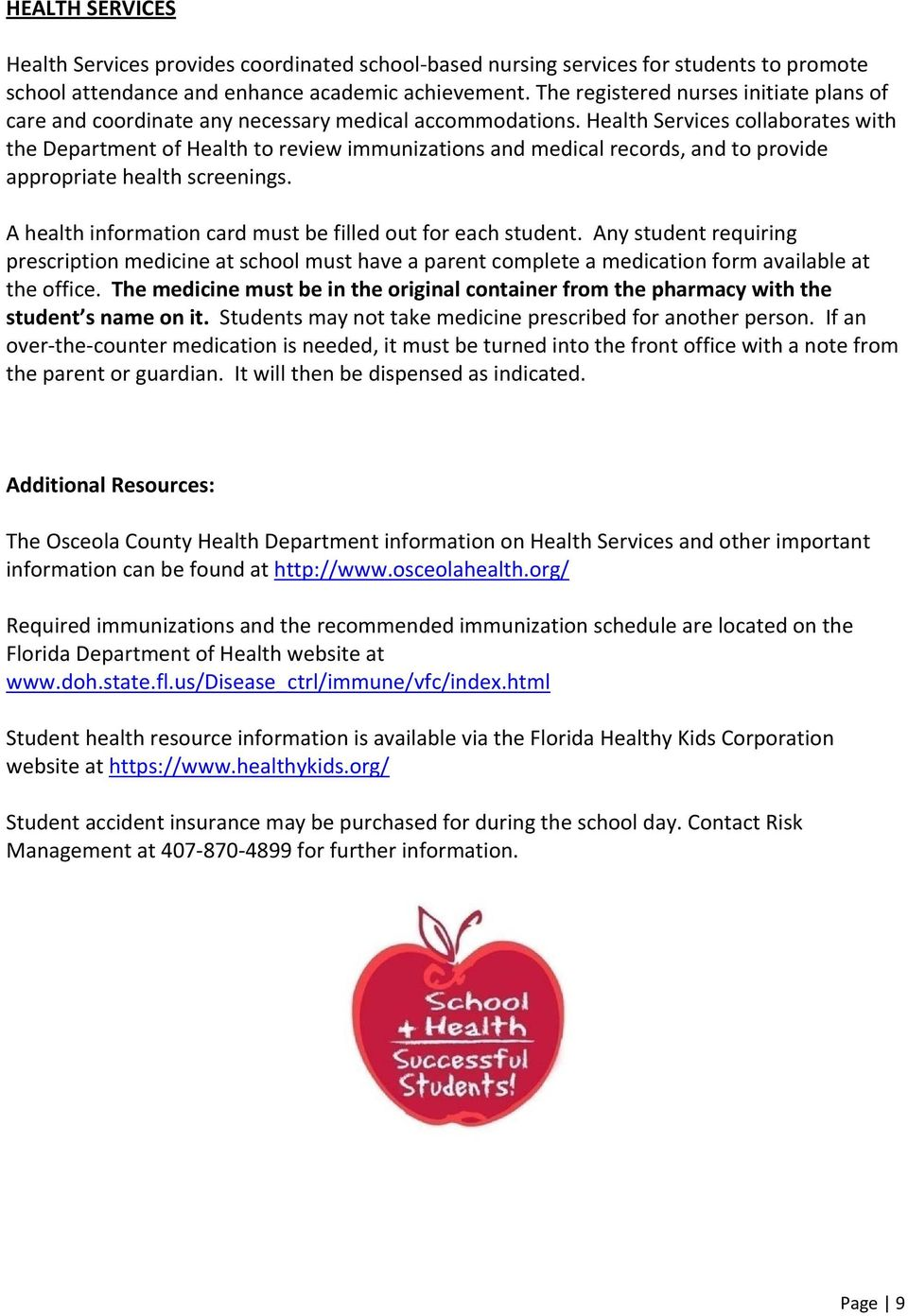 Health Services collaborates with the Department of Health to review immunizations and medical records, and to provide appropriate health screenings.