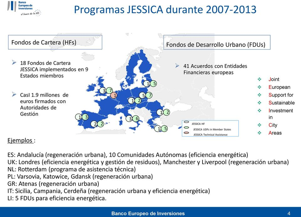 JESSICA Technical Assistance Joint European Support for Sustainable Investment in City Areas ES: Andalucía (regeneración urbana), 10 Comunidades Autónomas (eficiencia energética) UK: Londres