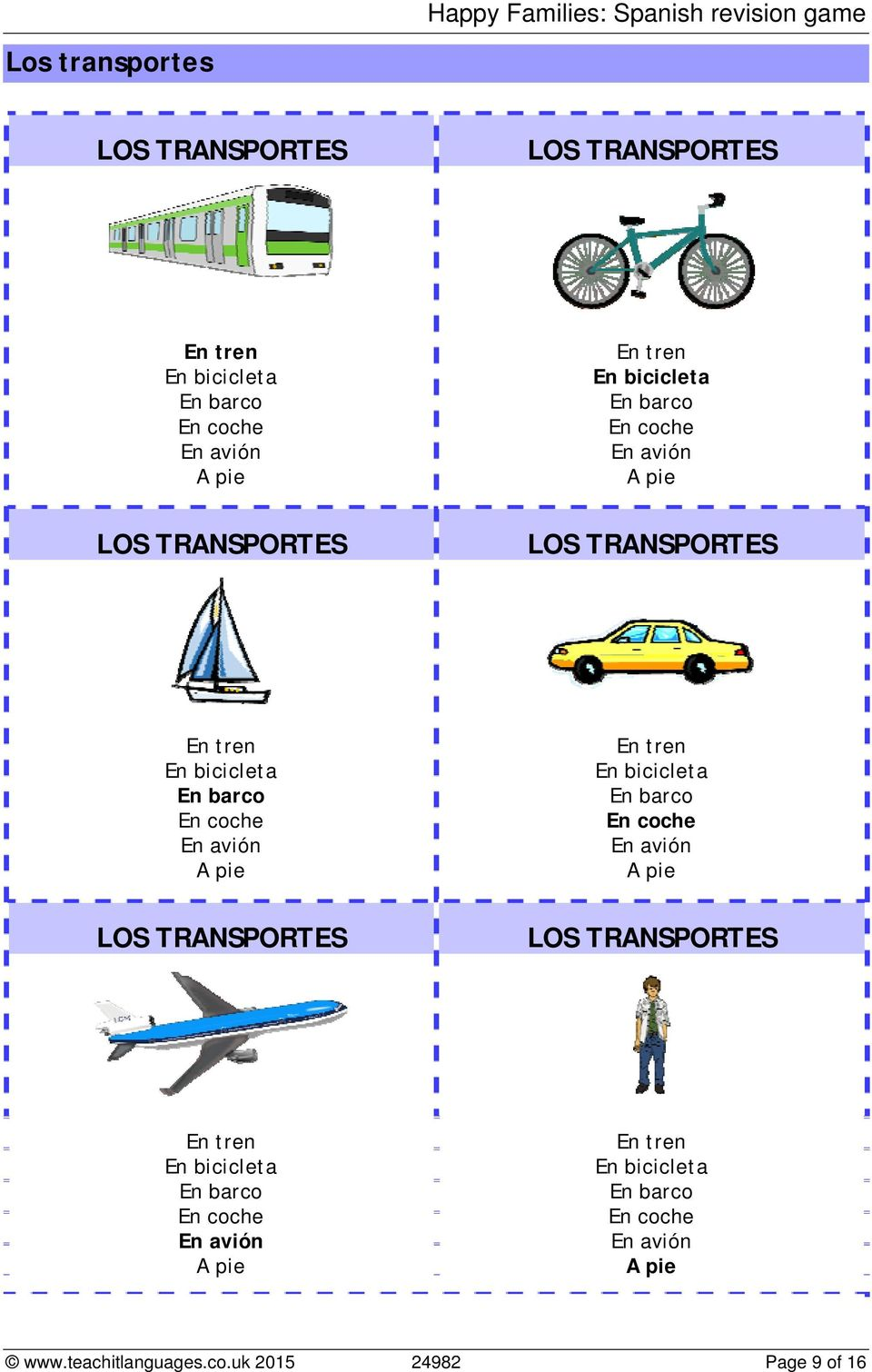 LOS TRANSPORTES En  En tren En bicicleta En barco En coche En avión A pie www.teachitlanguages.co.uk 2015 24982 Page 9 of 16