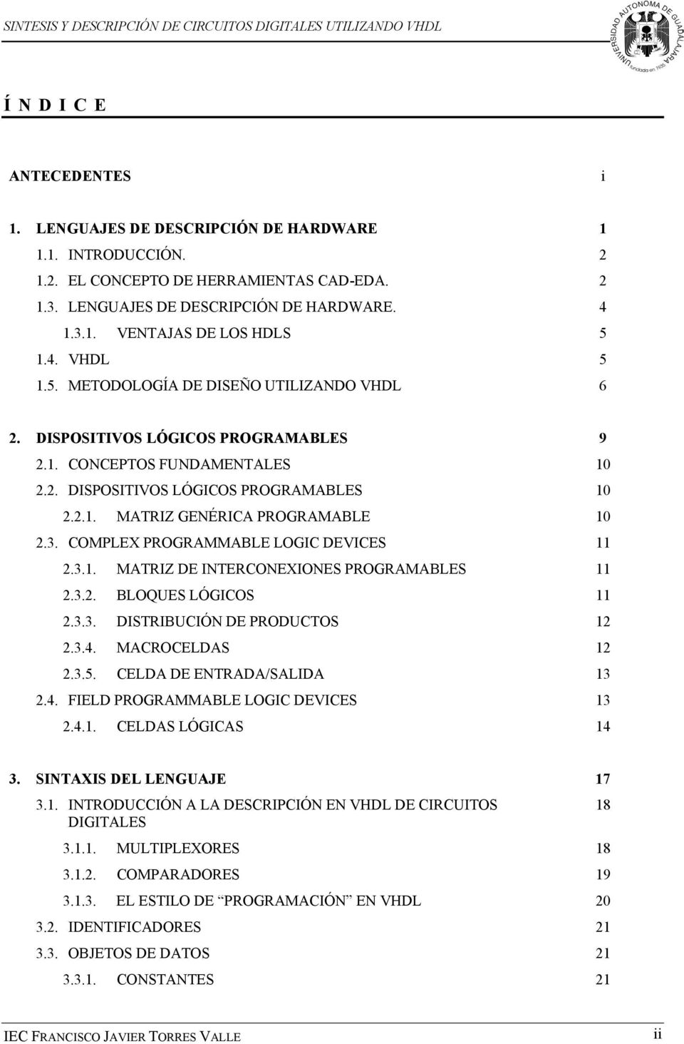 3. COMPLEX PROGRAMMABLE LOGIC DEVICES 11 2.3.1. MATRIZ DE INTERCONEXIONES PROGRAMABLES 11 2.3.2. BLOQUES LÓGICOS 11 2.3.3. DISTRIBUCIÓN DE PRODUCTOS 12 2.3.4. MACROCELDAS 12 2.3.5.