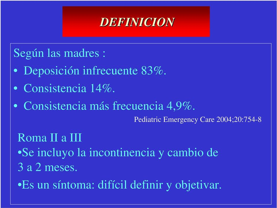 Pediatric Emergency Care 2004;20:754-8 Roma II a III Se incluyo