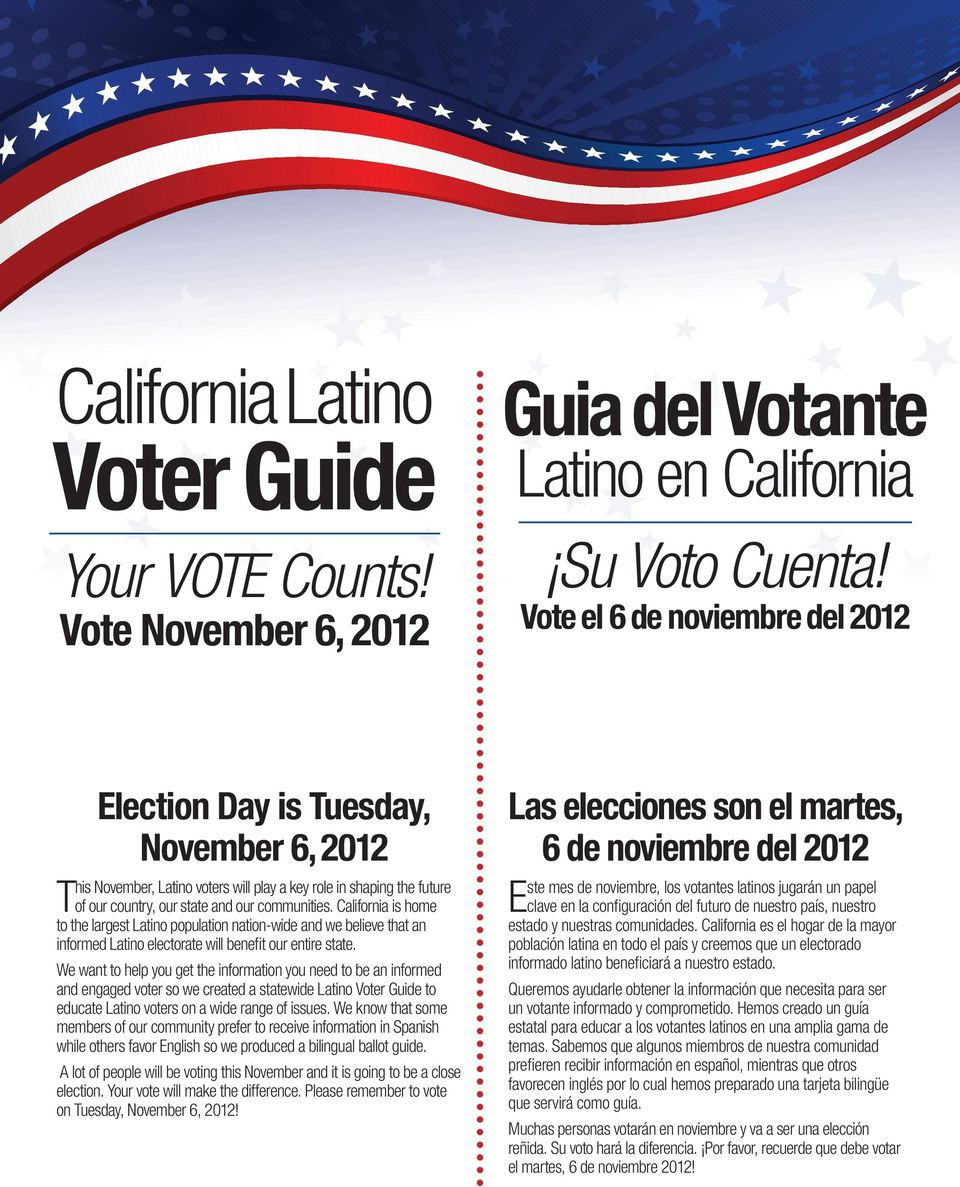 Cifornia is home to the largest Latino populati nati-wide and we believe that an informed Latino electorate will benefit our entire state.