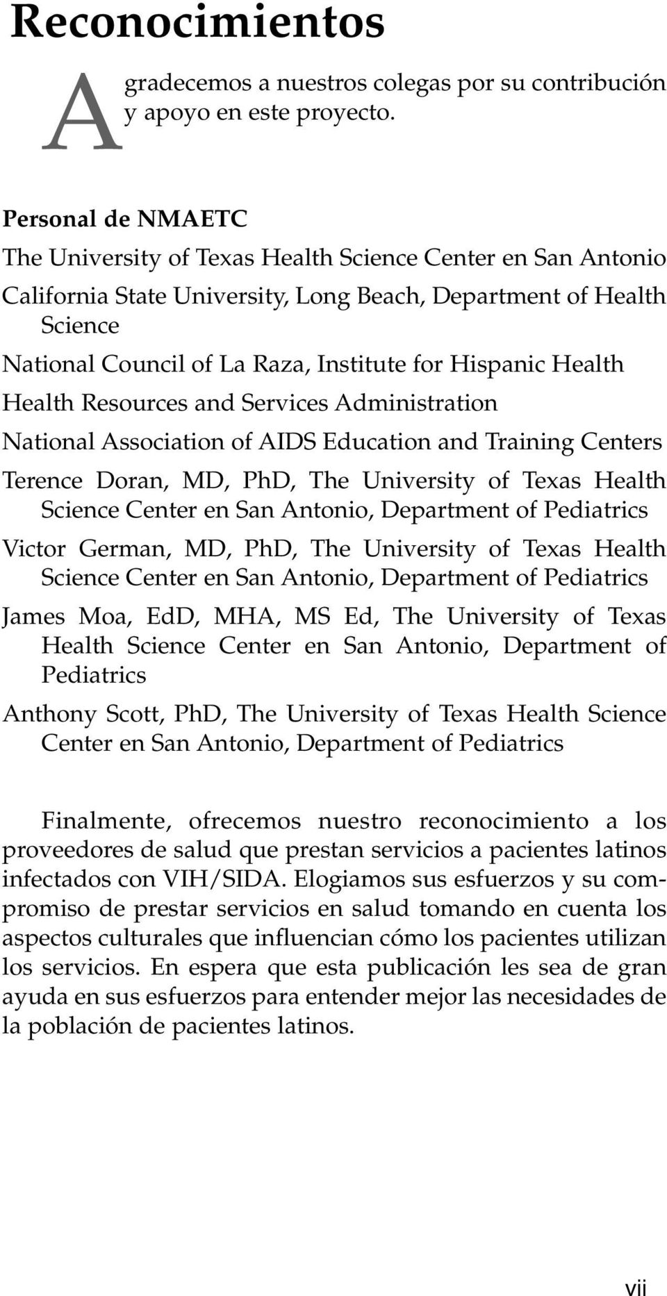 Hispanic Health Health Resources and Services Administration National Association of AIDS Education and Training Centers Terence Doran, MD, PhD, The University of Texas Health Science Center en San