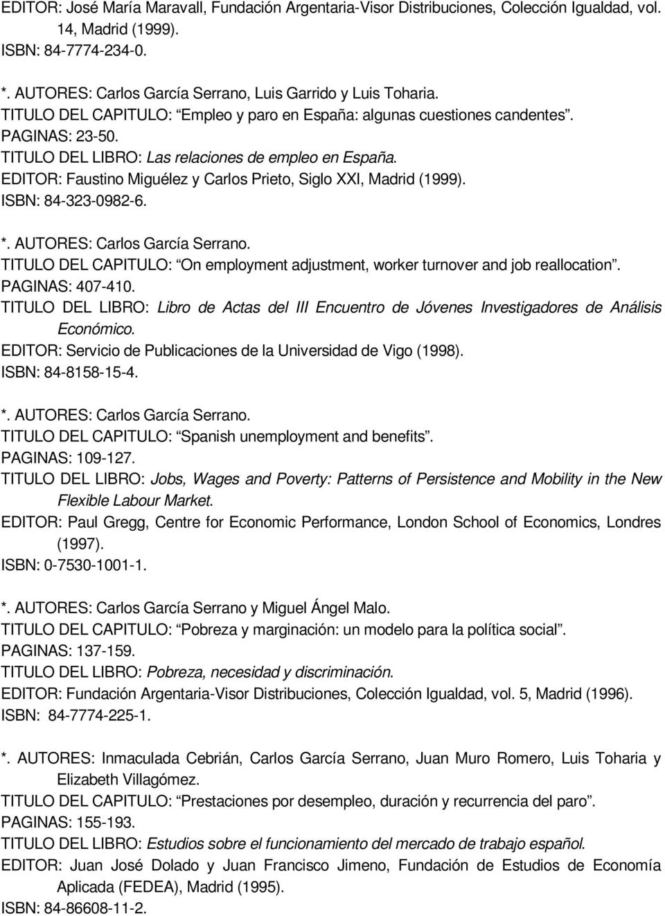 EDITOR: Faustino Miguélez y Carlos Prieto, Siglo XXI, Madrid (1999). ISBN: 84-323-0982-6. TITULO DEL CAPITULO: On employment adjustment, worker turnover and job reallocation. PAGINAS: 407-410.