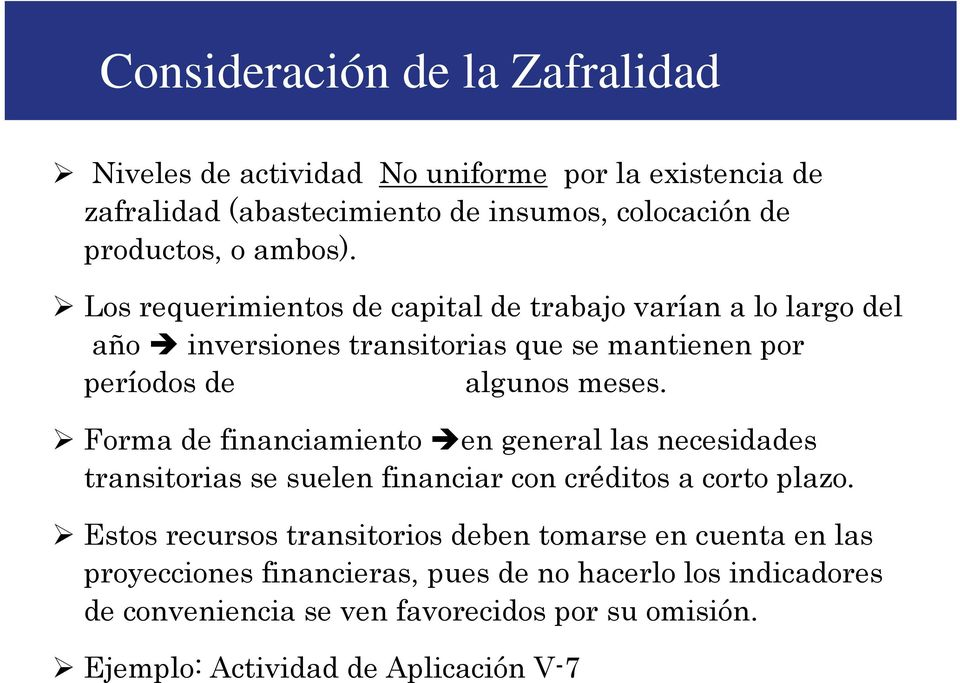 Forma de financiamiento en general las necesidades transitorias se suelen financiar con créditos a corto plazo.