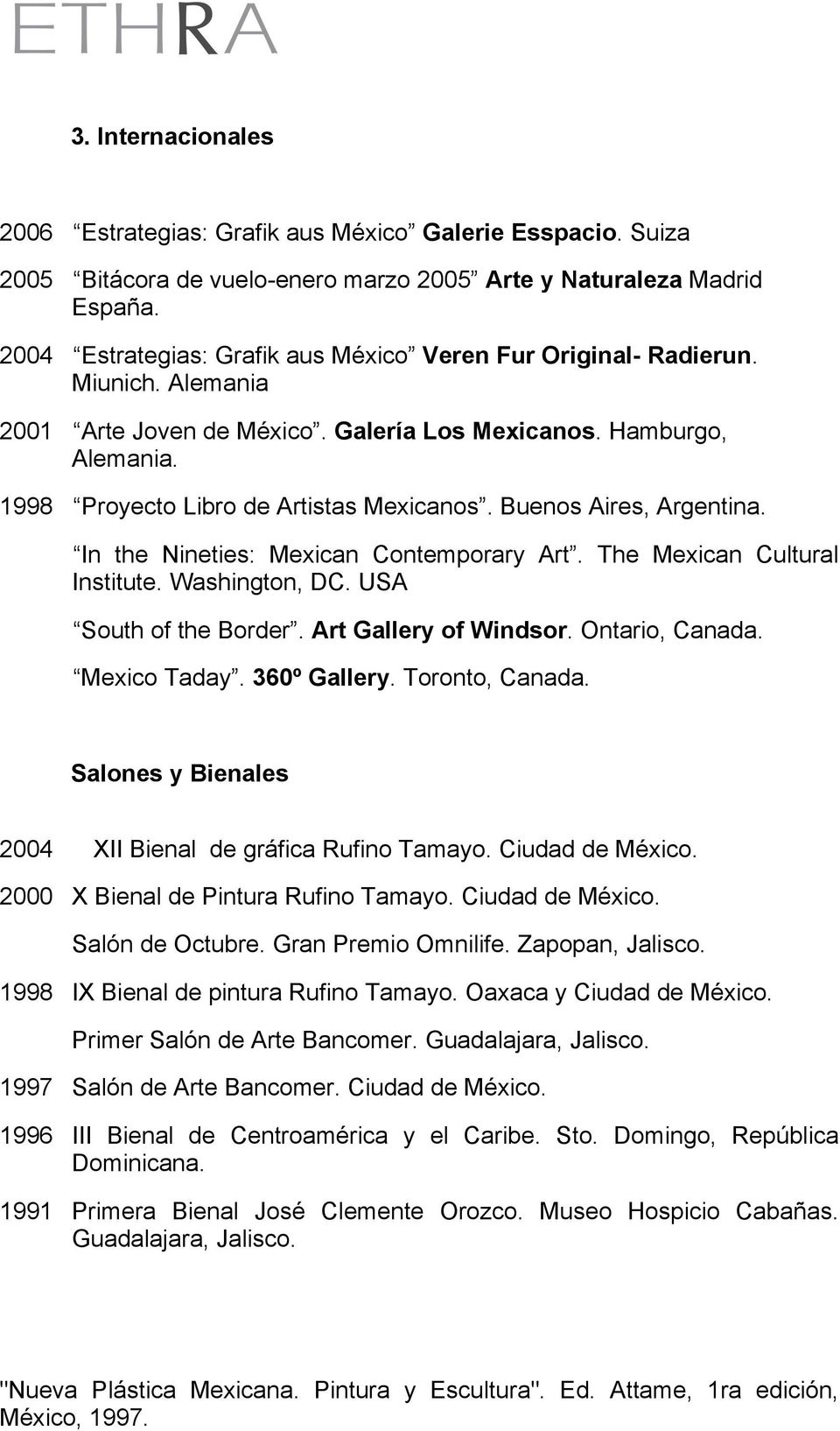 Buenos Aires, Argentina. In the Nineties: Mexican Contemporary Art. The Mexican Cultural Institute. Washington, DC. USA South of the Border. Art Gallery of Windsor. Ontario, Canada. Mexico Taday.