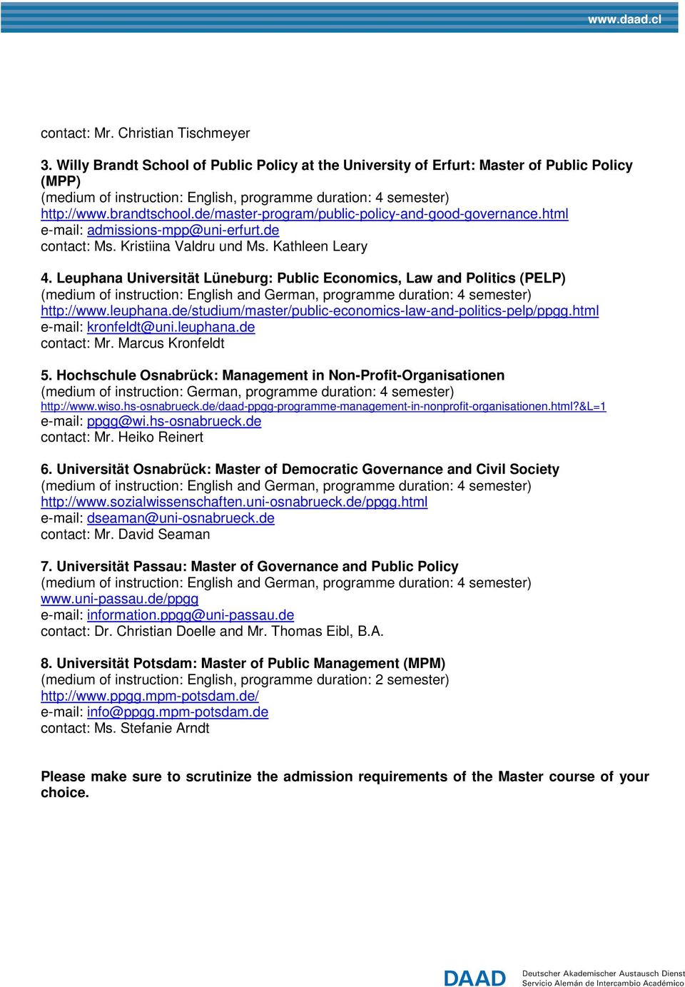 de/master-program/public-policy-and-good-governance.html e-mail: admissions-mpp@uni-erfurt.de contact: Ms. Kristiina Valdru und Ms. Kathleen Leary 4.