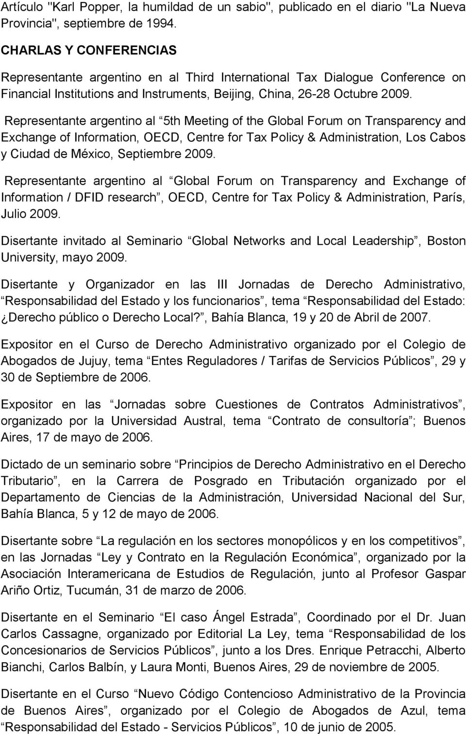Representante argentino al 5th Meeting of the Global Forum on Transparency and Exchange of Information, OECD, Centre for Tax Policy & Administration, Los Cabos y Ciudad de México, Septiembre 2009.