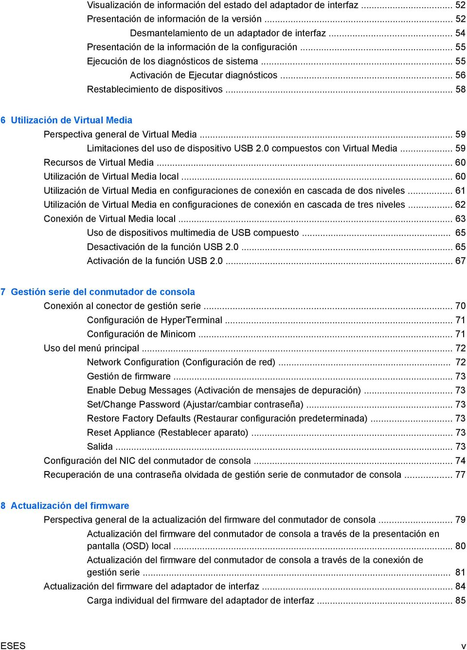.. 58 6 Utilización de Virtual Media Perspectiva general de Virtual Media... 59 Limitaciones del uso de dispositivo USB 2.0 compuestos con Virtual Media... 59 Recursos de Virtual Media.