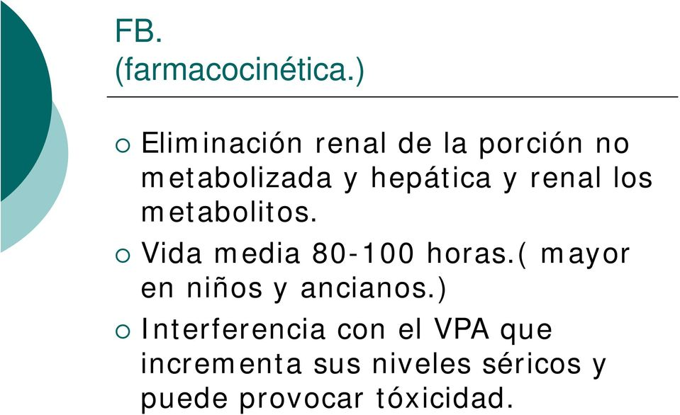 y renal los metabolitos. Vida media 80-100 horas.