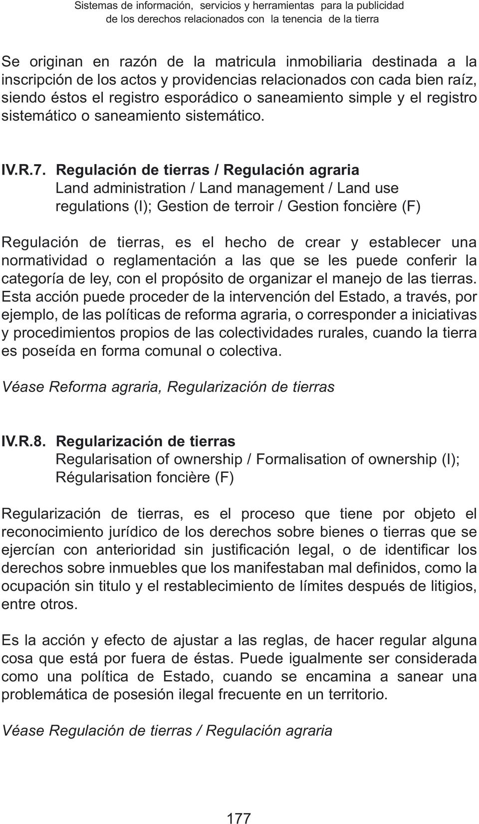 Regulación de tierras / Regulación agraria Land administration / Land management / Land use regulations (I); Gestion de terroir / Gestion foncière (F) Regulación de tierras, es el hecho de crear y