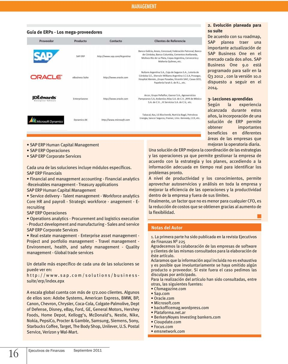 Workforce analytics Core HR and payroll - Strategic workforce - anagement - E- recruiting SAP ERP Operaciones Operations analytics - Procurement and logistics execution - Product development and