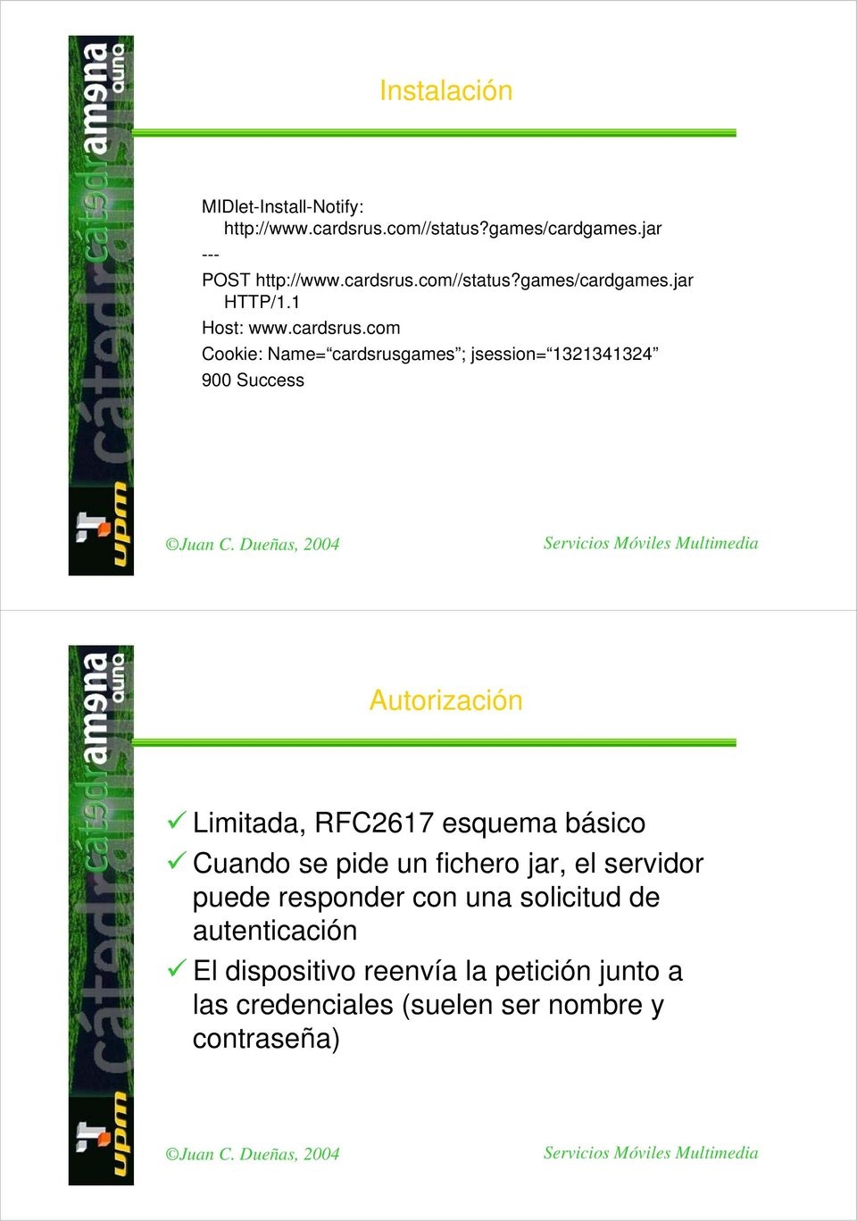 com Cookie: Name= cardsrusgames ; jsession= 1321341324 900 Success Autorización Limitada, RFC2617 esquema básico