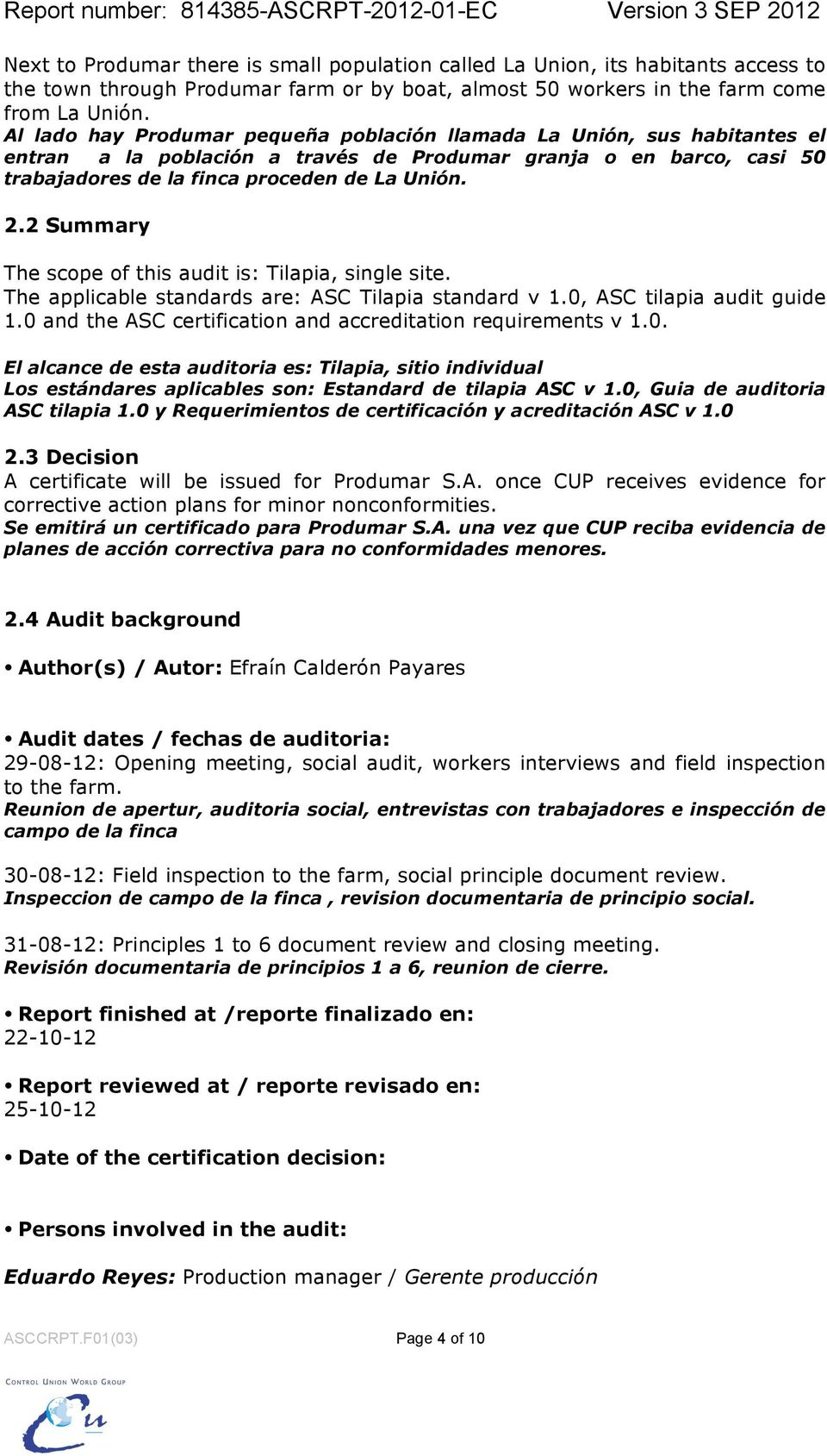 2 Summary The scope of this audit is: Tilapia, single site. The applicable standards are: ASC Tilapia standard v 1.0, ASC tilapia audit guide 1.