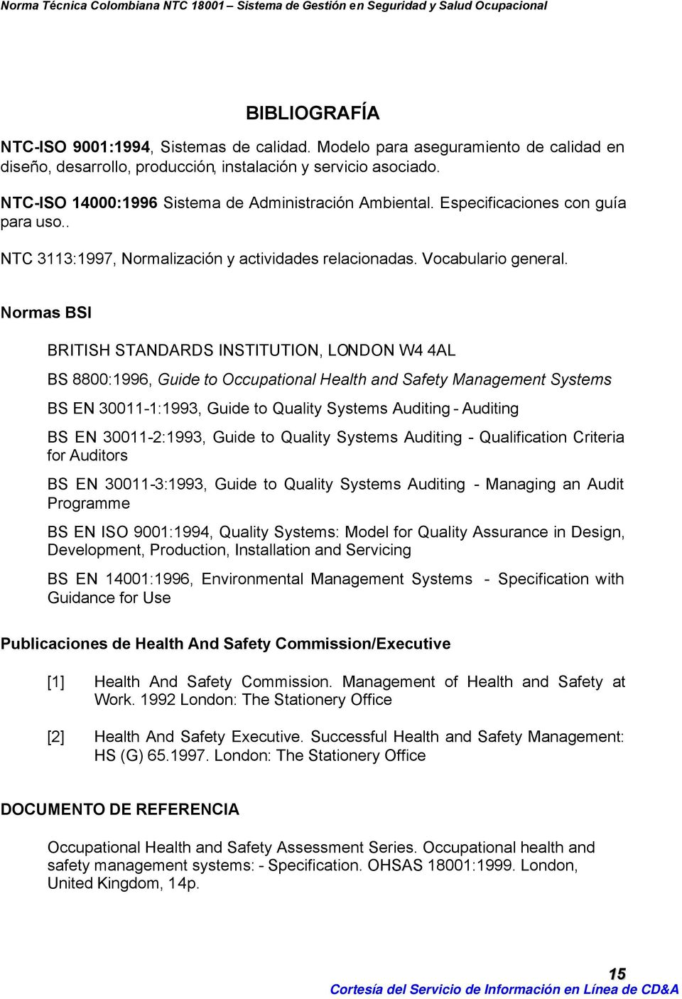 Normas BSI BRITISH STANDARDS INSTITUTION, LONDON W4 4AL BS 8800:1996, Guide to Occupational Health and Safety Management Systems BS EN 30011-1:1993, Guide to Quality Systems Auditing - Auditing BS EN