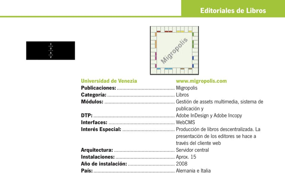 .. Adobe InDesign y Adobe Incopy Interfaces:... WebCMS Interés Especial:... Producción de libros descentralizada.
