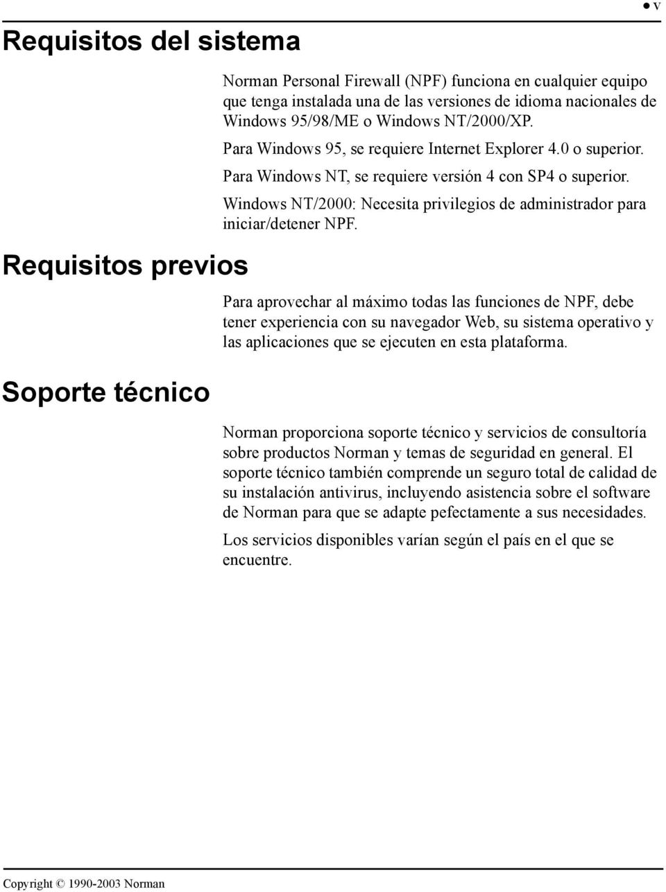 Para Windows 95, se requiere Internet Explorer 4.0 o superior. Para Windows NT, se requiere versión 4 con SP4 o superior.