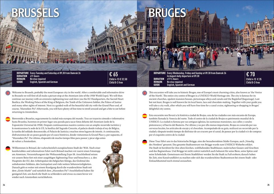 30 DURATION ±11½ hours REMARK No visa required GUIDE English, Spanish and German 70 Child 4-13 35 Welcome to Brussels, probably the most European city in the world.