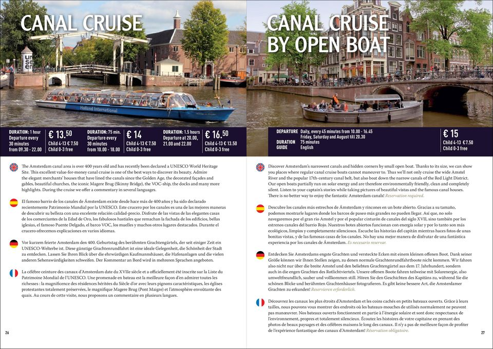 30 DURATION 75 minutes GUIDE English 15 Child 4-13 7.50 26 The Amsterdam canal area is over 400 years old and has recently been declared a UNESCO World Heritage Site.