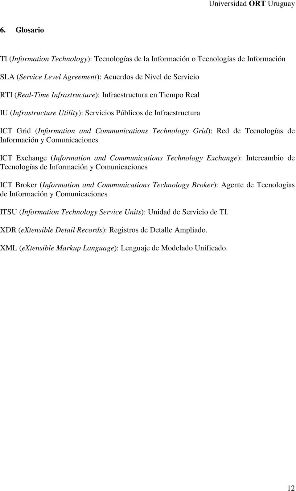Comunicaciones ICT Exchange (Information and Communications Technology Exchange): Intercambio de Tecnologías de Información y Comunicaciones ICT Broker (Information and Communications Technology
