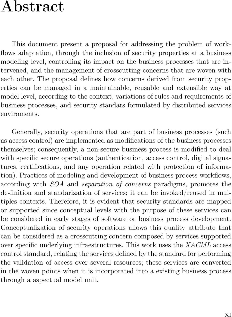 The proposal defines how concerns derived from security properties can be managed in a maintainable, reusable and extensible way at model level, according to the context, variations of rules and