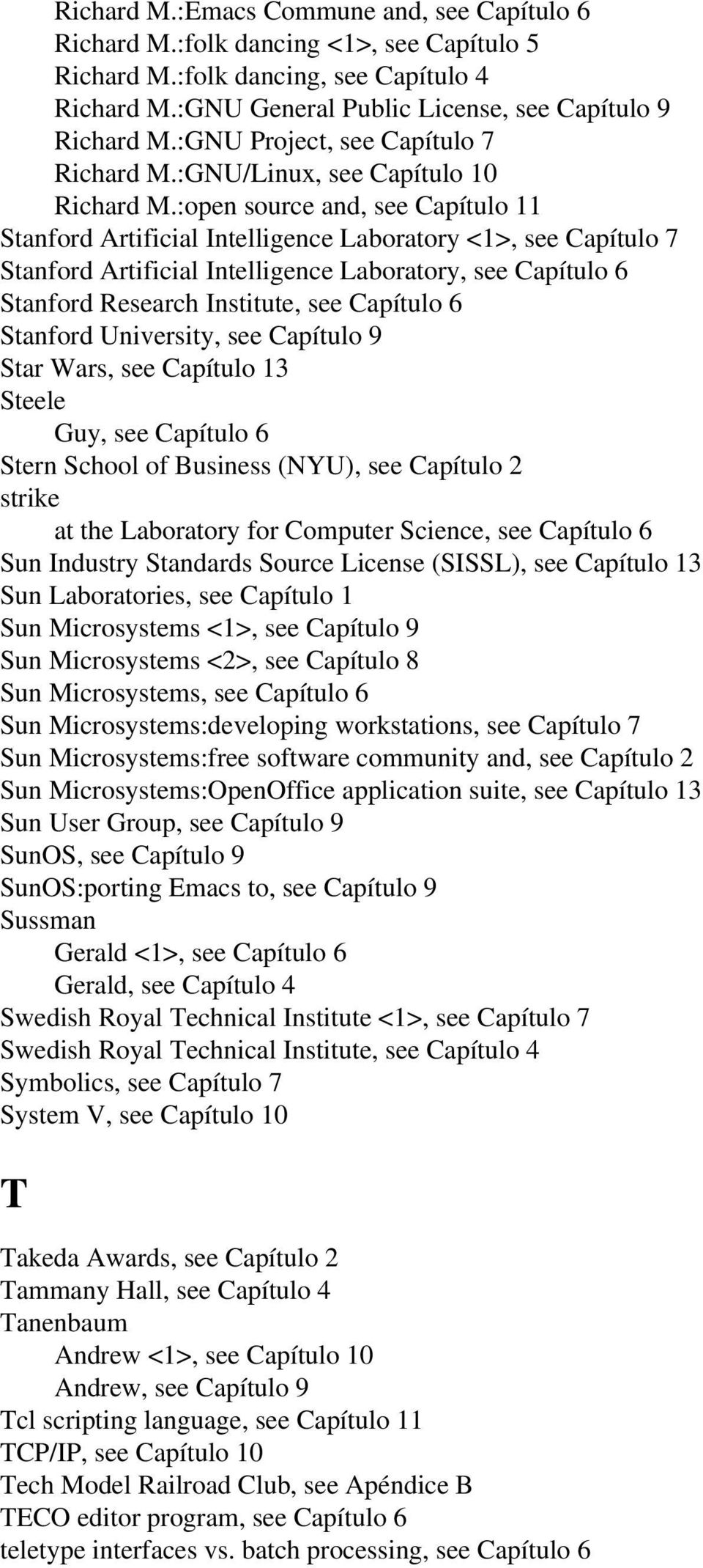 :open source and, see Capítulo 11 Stanford Artificial Intelligence Laboratory <1>, see Capítulo 7 Stanford Artificial Intelligence Laboratory, see Capítulo 6 Stanford Research Institute, see Capítulo