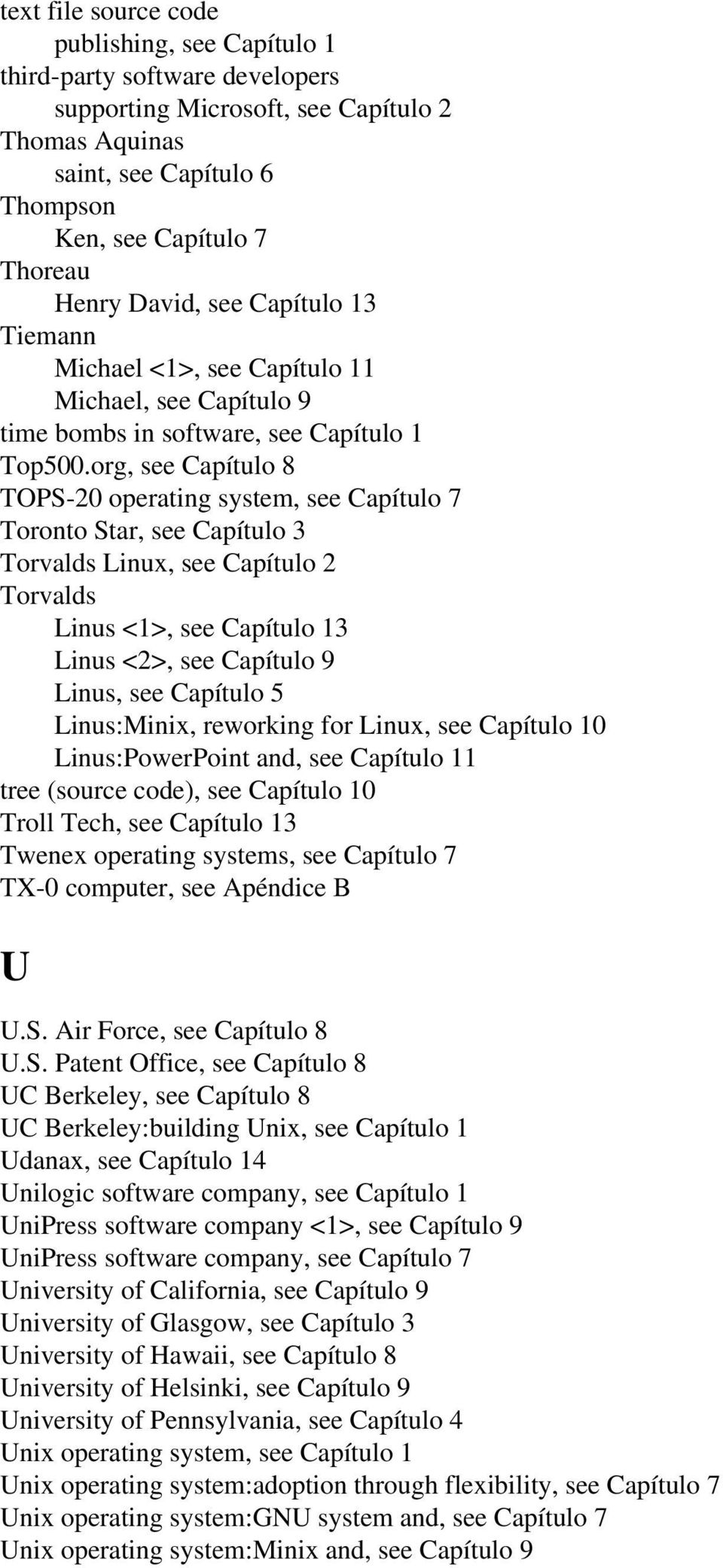 org, see Capítulo 8 TOPS-20 operating system, see Capítulo 7 Toronto Star, see Capítulo 3 Torvalds Linux, see Capítulo 2 Torvalds Linus <1>, see Capítulo 13 Linus <2>, see Capítulo 9 Linus, see