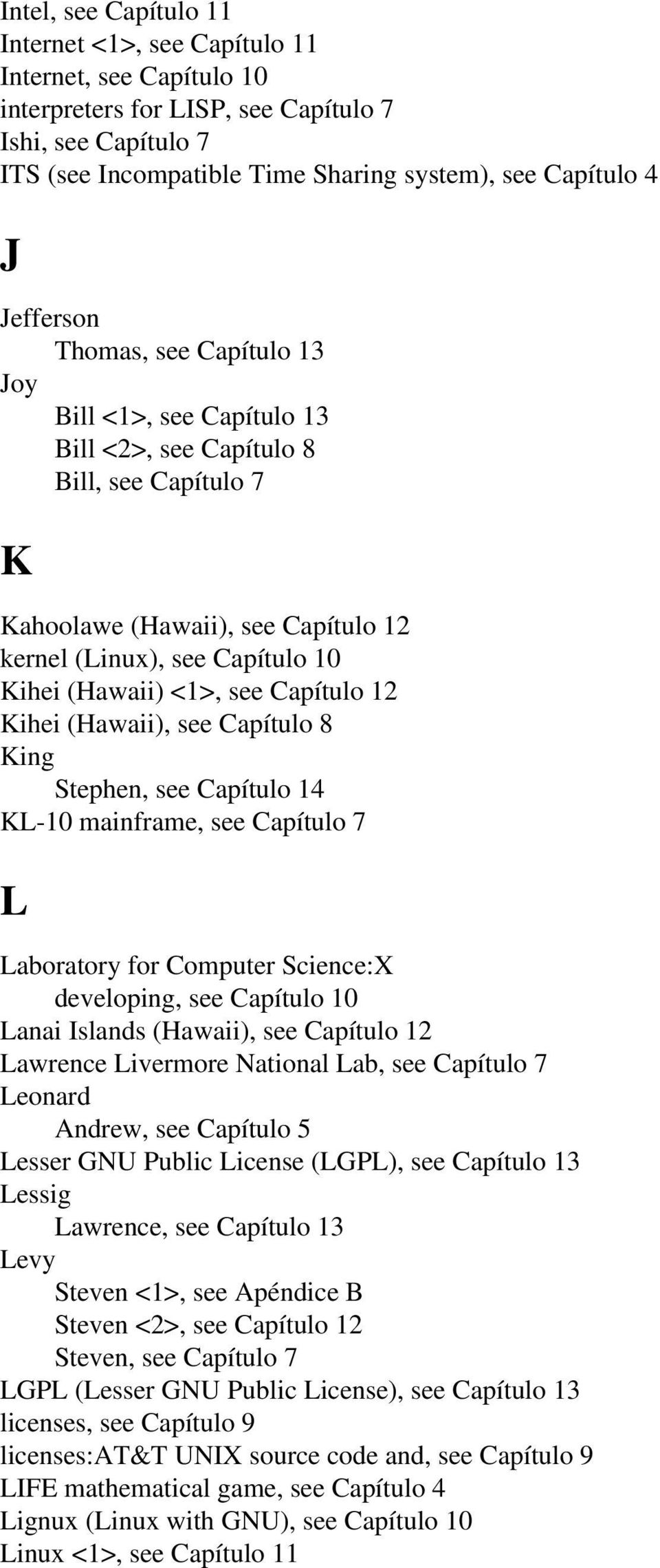 see Capítulo 12 Kihei (Hawaii), see Capítulo 8 King Stephen, see Capítulo 14 KL-10 mainframe, see Capítulo 7 L Laboratory for Computer Science:X developing, see Capítulo 10 Lanai Islands (Hawaii),