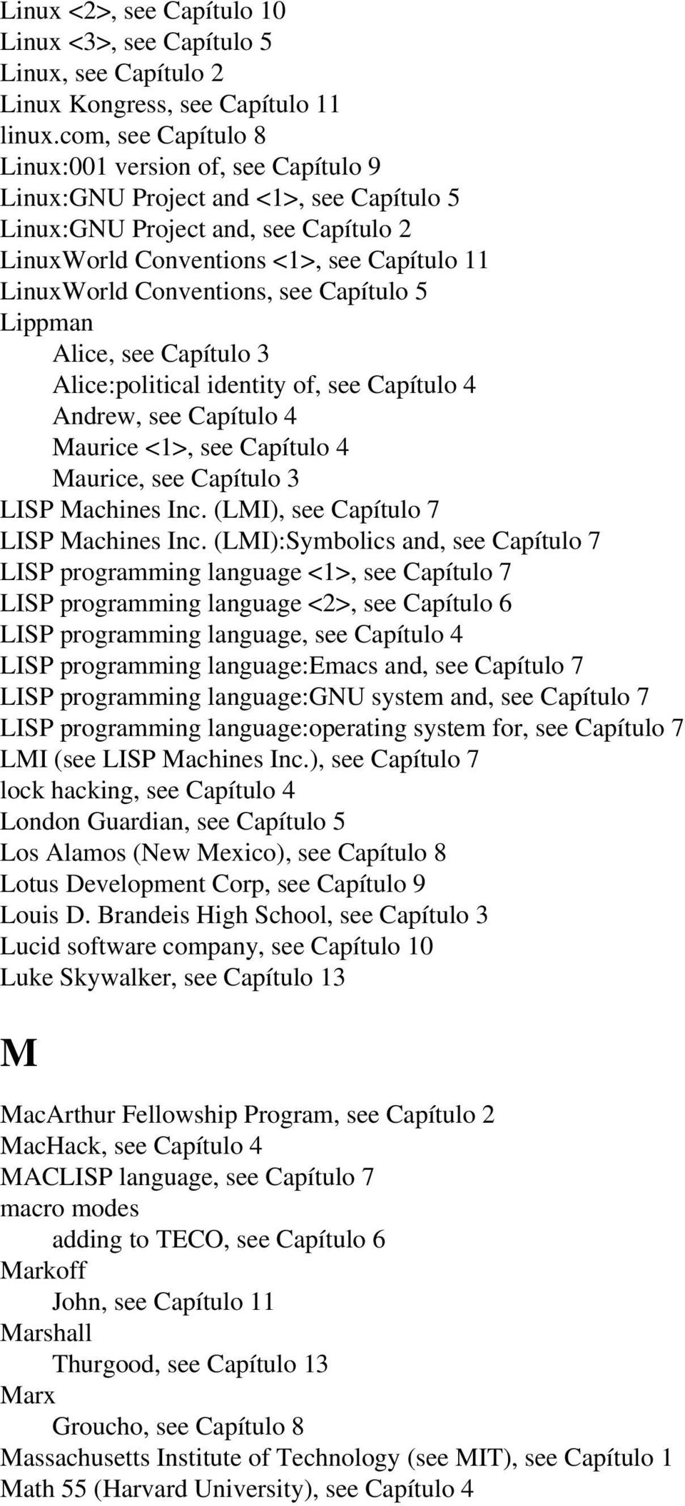 Conventions, see Capítulo 5 Lippman Alice, see Capítulo 3 Alice:political identity of, see Capítulo 4 Andrew, see Capítulo 4 Maurice <1>, see Capítulo 4 Maurice, see Capítulo 3 LISP Machines Inc.