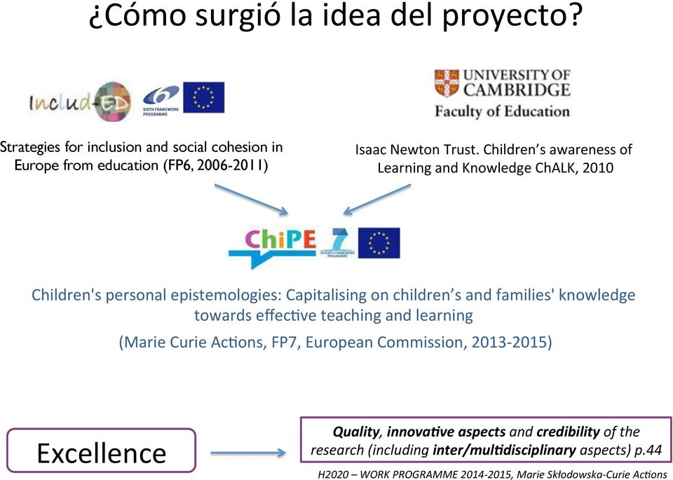 knowledge towards effecmve teaching and learning (Marie Curie AcMons, FP7, European Commission, 2013-2015) Excellence Quality, innova4ve