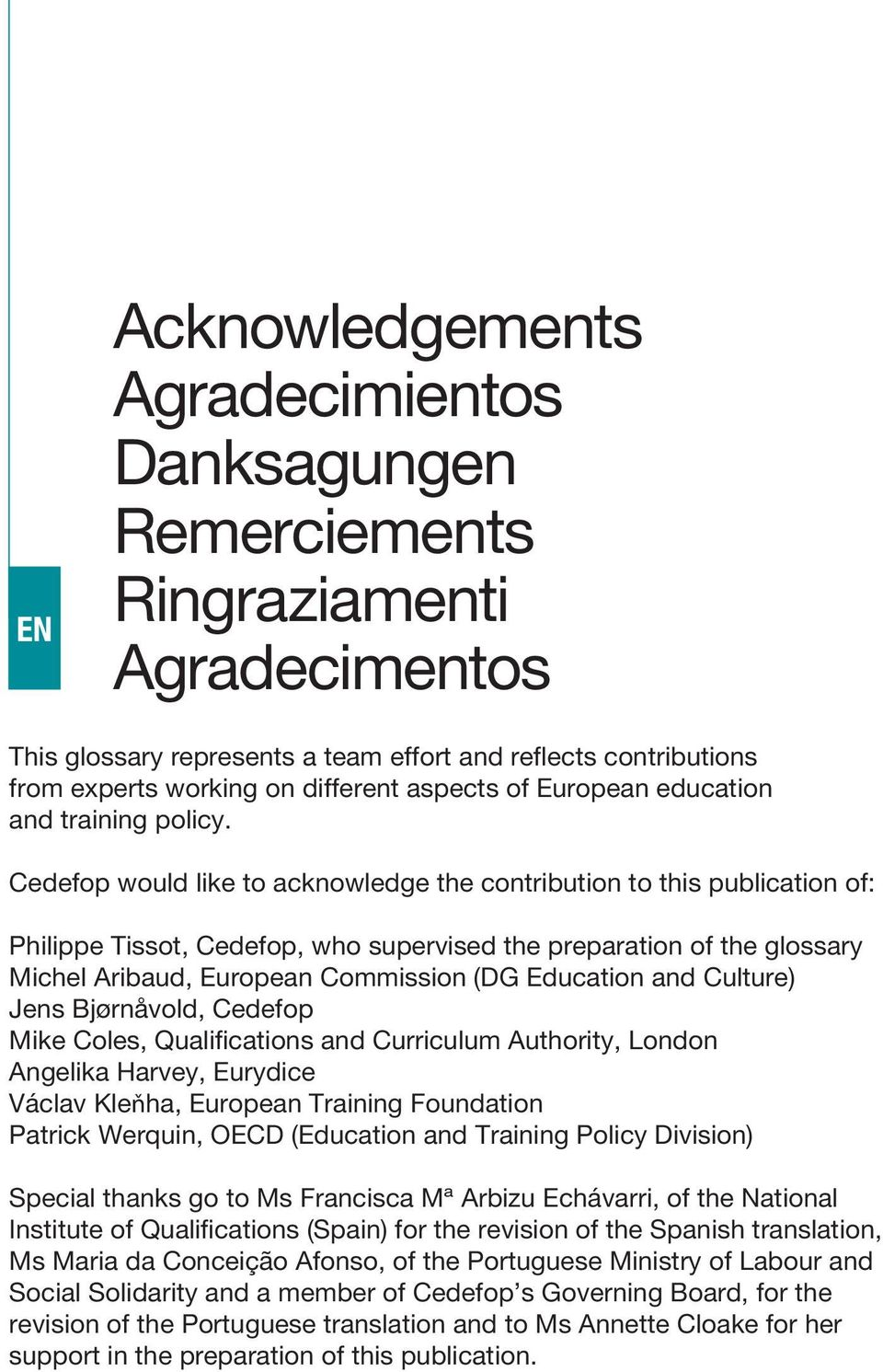 Cedefop would like to acknowledge the contribution to this publication of: Philippe Tissot, Cedefop, who supervised the preparation of the glossary Michel Aribaud, European Commission (DG Education