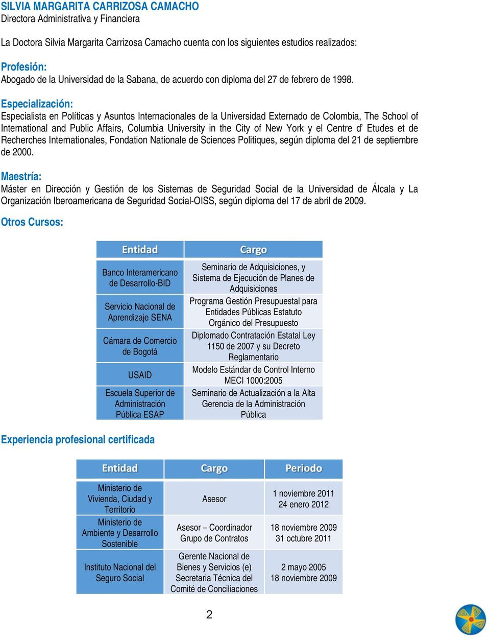 Especialización: Especialista en Políticas y Asuntos Internacionales de la Universidad Externado de Colombia, The School of International and Public Affairs, Columbia University in the City of New