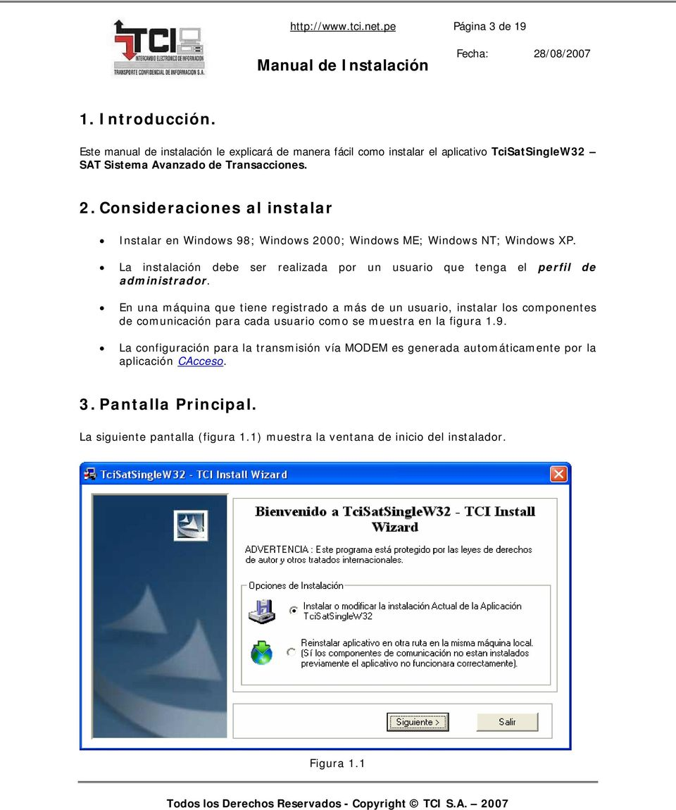 Consideraciones al instalar Instalar en Windows 98; Windows 2000; Windows ME; Windows NT; Windows XP. La instalación debe ser realizada por un usuario que tenga el perfil de administrador.