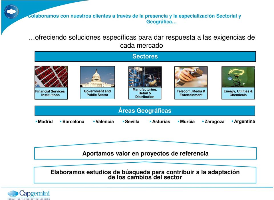 Distribution Telecom, Media & Entertainment Energy, Utilities & Chemicals Áreas Geográficas Madrid Barcelona Valencia Sevilla Asturias Murcia