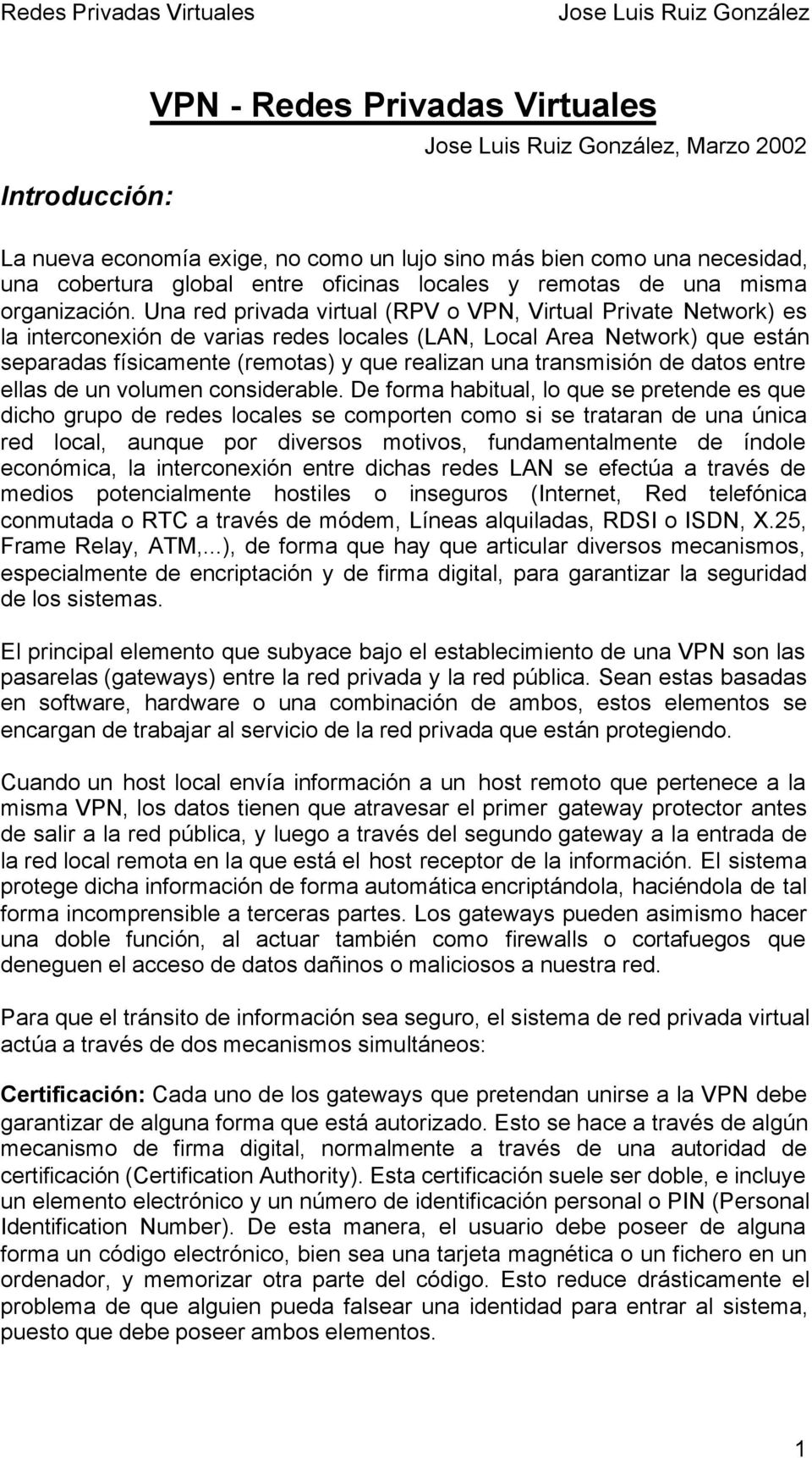 Una red privada virtual (RPV o VPN, Virtual Private Network) es la interconexión de varias redes locales (LAN, Local Area Network) que están separadas físicamente (remotas) y que realizan una