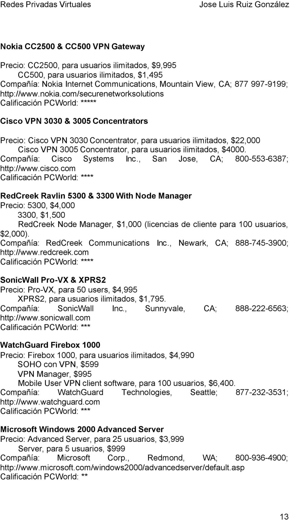 com/securenetworksolutions Calificación PCWorld: ***** Cisco VPN 3030 & 3005 Concentrators Precio: Cisco VPN 3030 Concentrator, para usuarios ilimitados, $22,000 Cisco VPN 3005 Concentrator, para