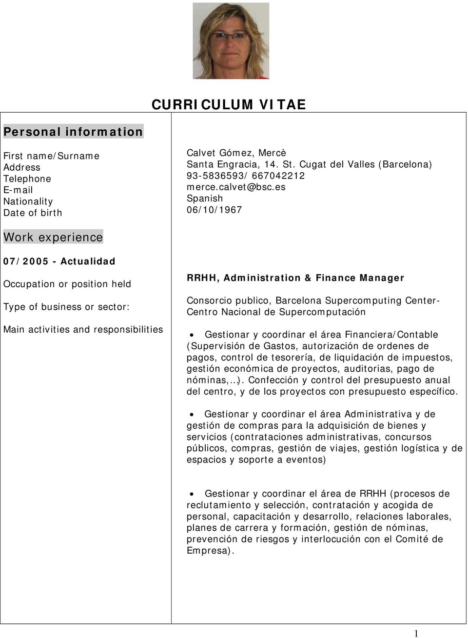 es Spanish 06/10/1967 Work experience 07/2005 - Actualidad RRHH, Administration & Finance Manager Consorcio publico, Barcelona Supercomputing Center- Centro Nacional de Supercomputación Gestionar y