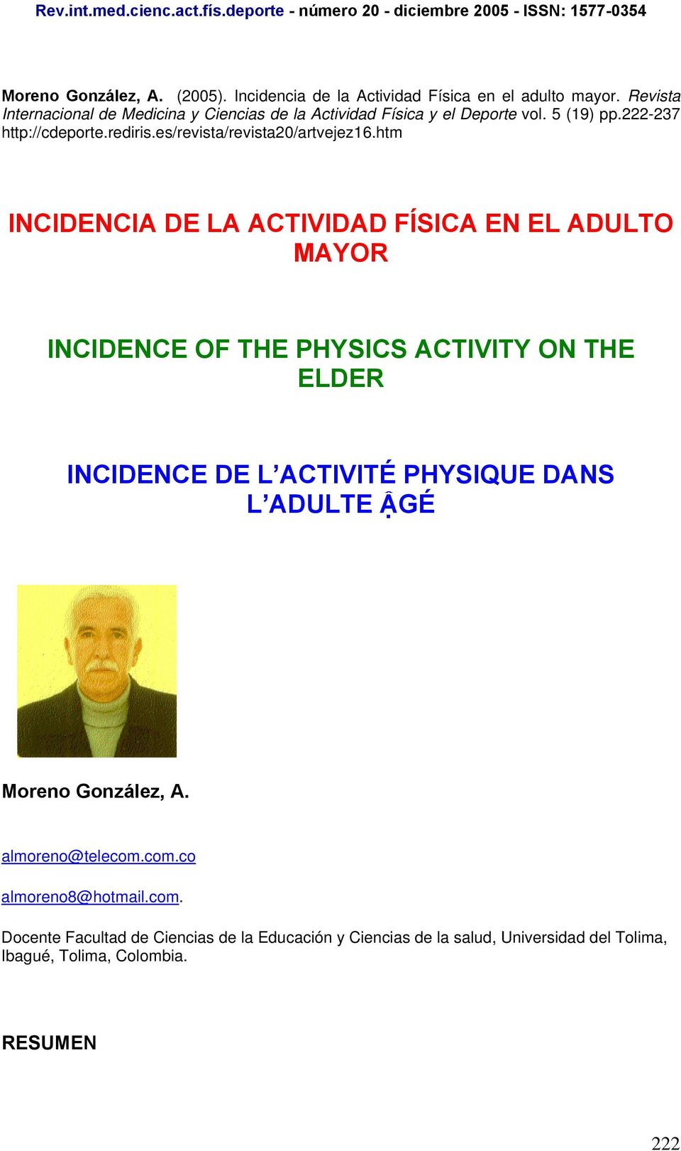 htm INCIDENCIA DE LA ACTIVIDAD FÍSICA EN EL ADULTO MAYOR INCIDENCE OF THE PHYSICS ACTIVITY ON THE ELDER INCIDENCE DE L ACTIVITÉ PHYSIQUE DANS L ADULTE ẬGÉ Moreno