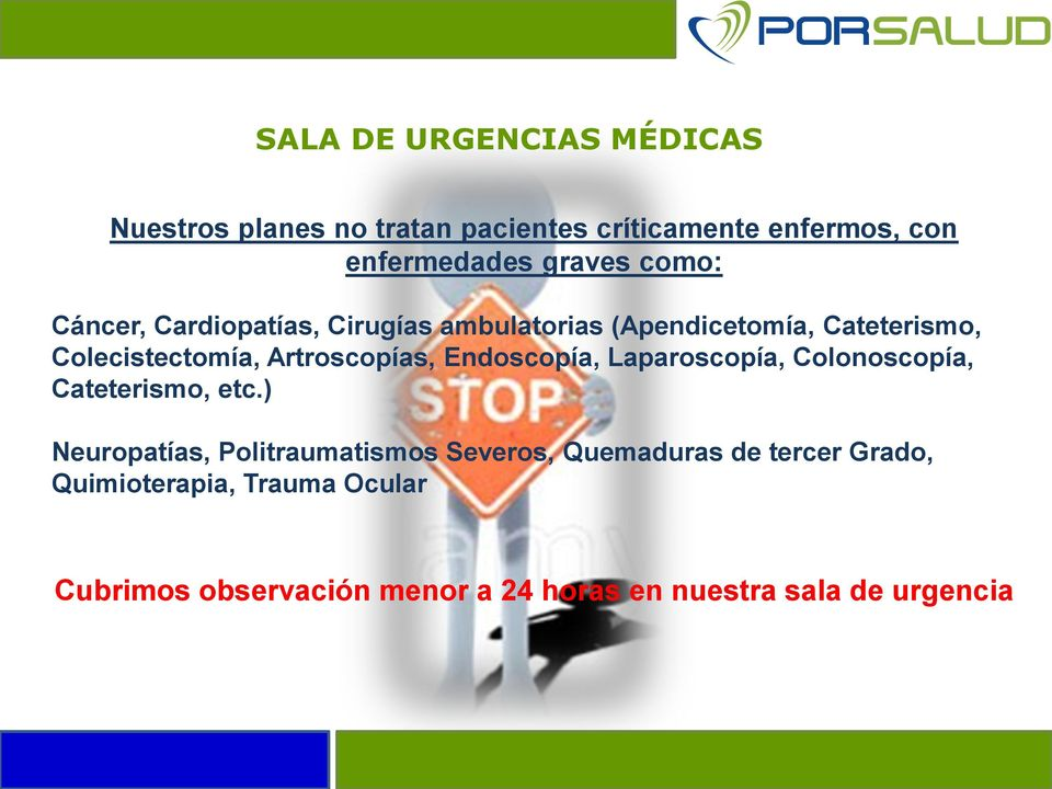 Endoscopía, Laparoscopía, Colonoscopía, Cateterismo, etc.