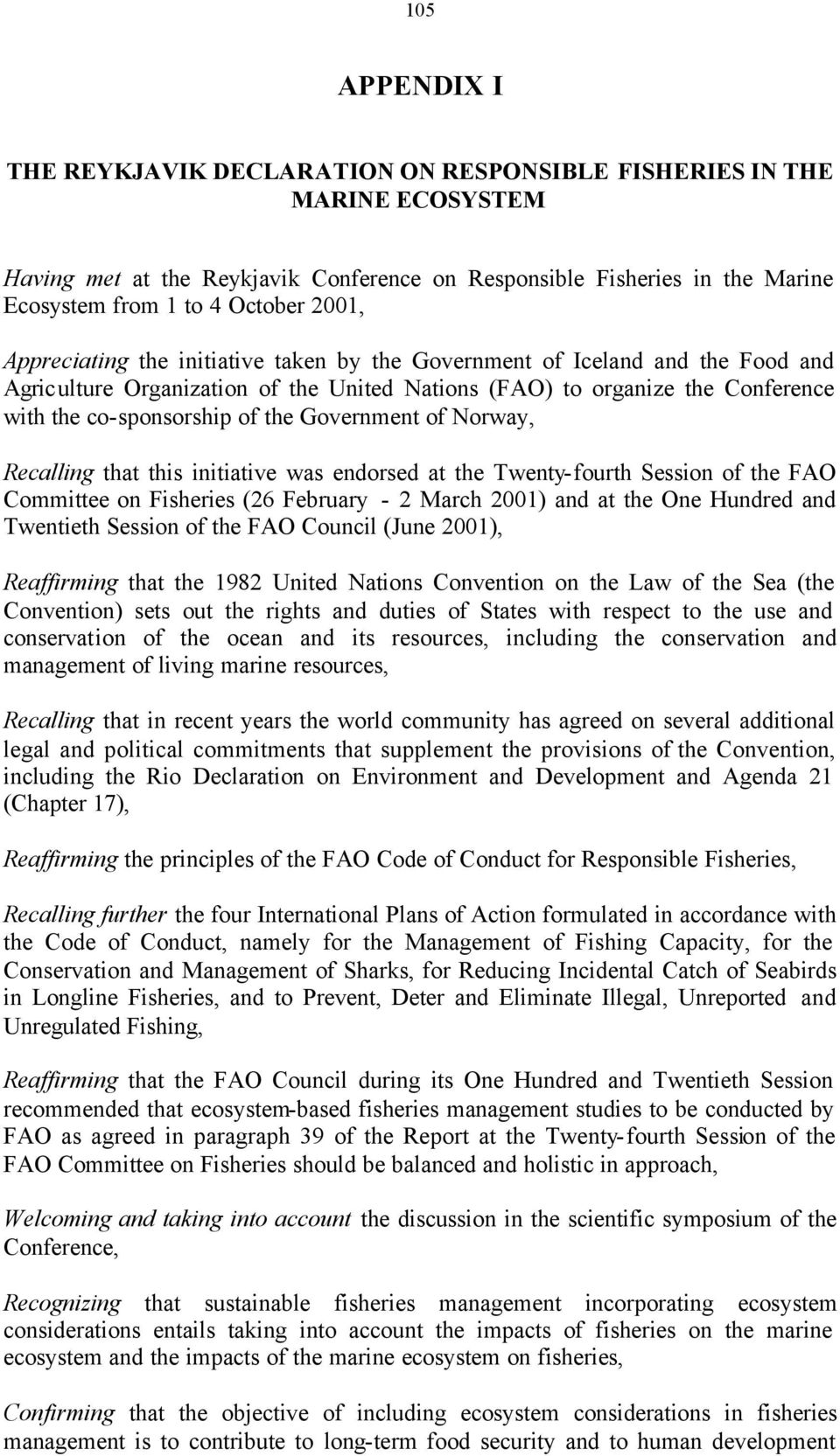 Government of Norway, Recalling that this initiative was endorsed at the Twenty-fourth Session of the FAO Committee on Fisheries (26 February - 2 March 2001) and at the One Hundred and Twentieth