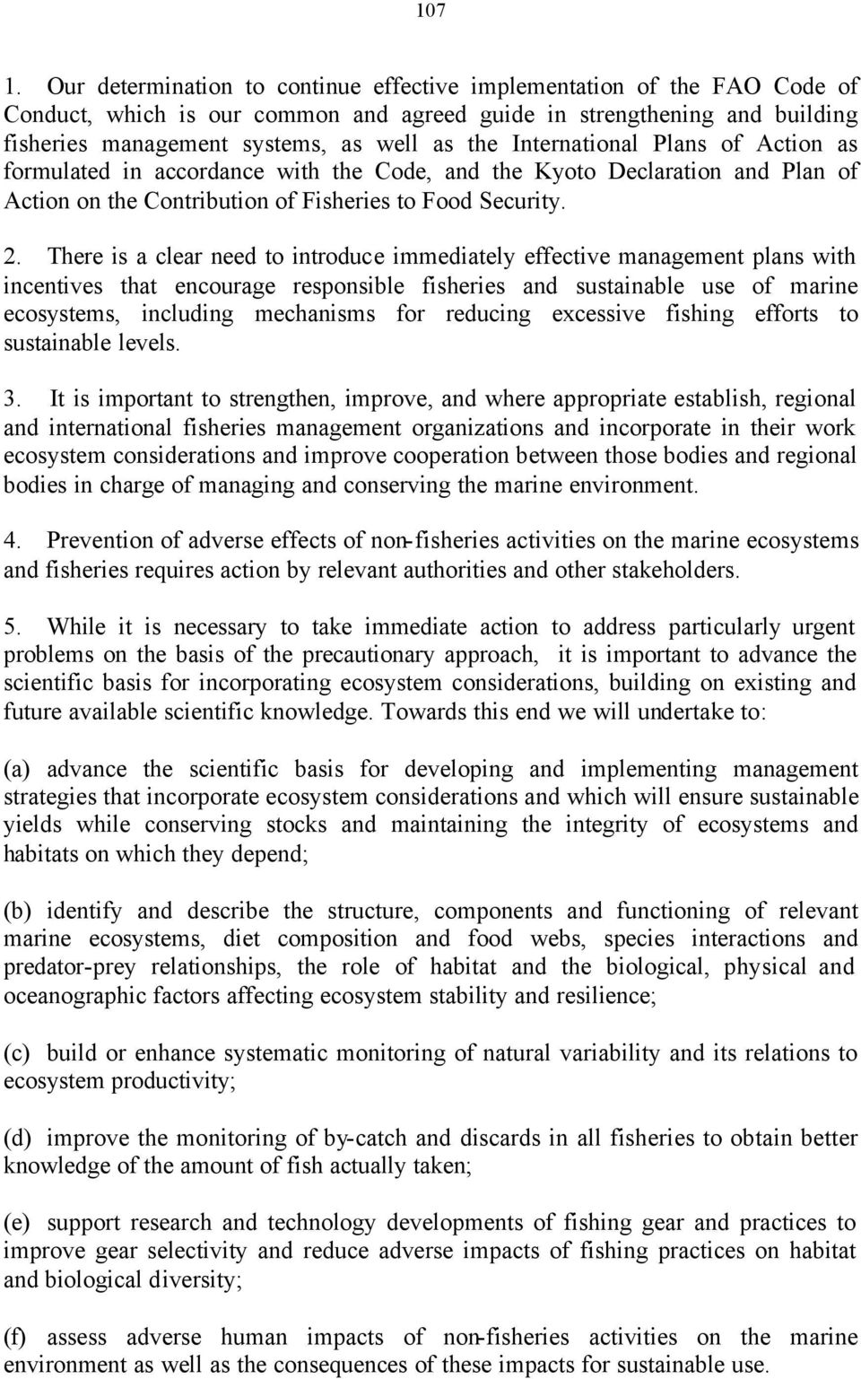 International Plans of Action as formulated in accordance with the Code, and the Kyoto Declaration and Plan of Action on the Contribution of Fisheries to Food Security. 2.