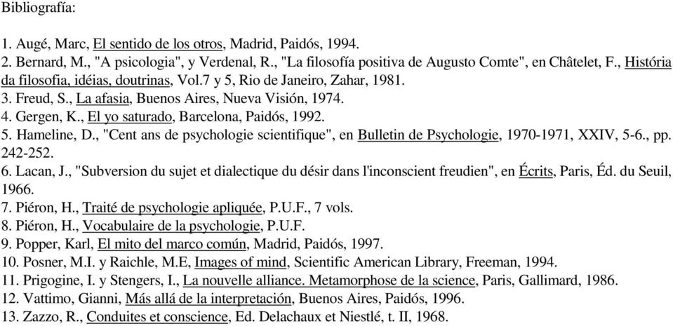 "5. Hameline, D., ""Cent ans de psychologie scientifique"", en Bulletin de Psychologie, 1970-1971, XXIV, 5-6., pp. 242-252. 6. Lacan, J."