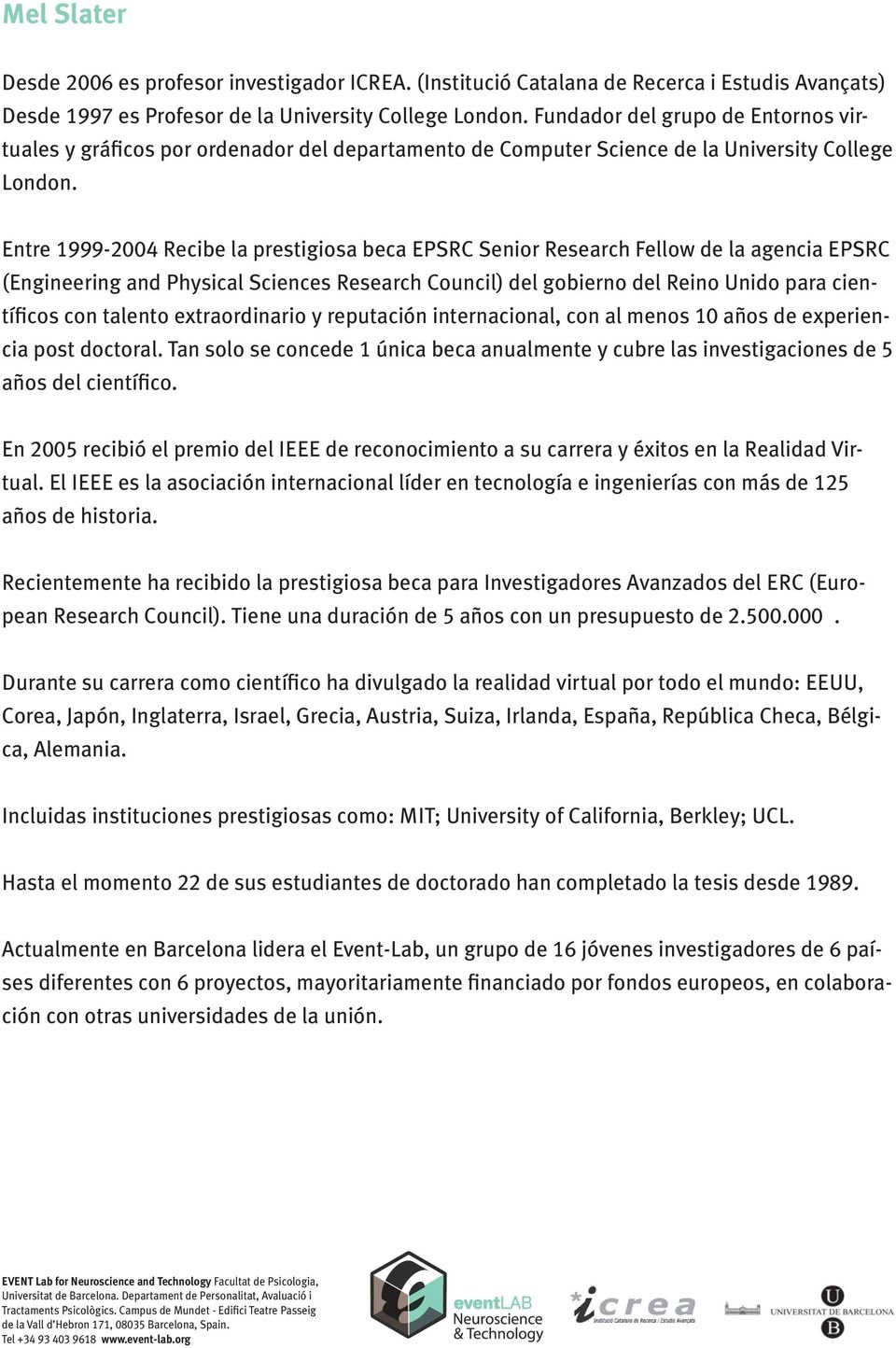Entre 1999-2004 Recibe la prestigiosa beca EPSRC Senior Research Fellow de la agencia EPSRC (Engineering and Physical Sciences Research Council) del gobierno del Reino Unido para científicos con