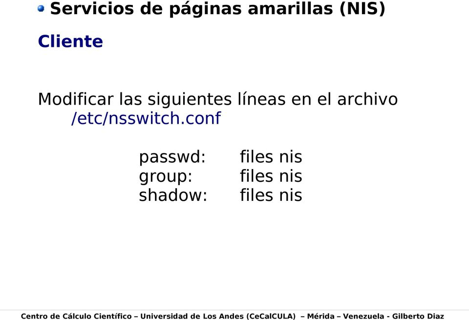 conf passwd: group: shadow: files nis files nis files nis Centro