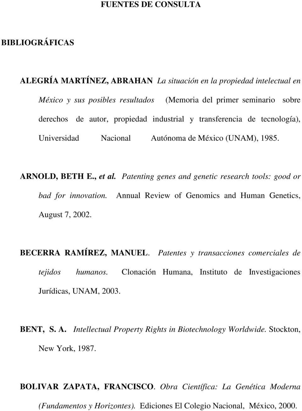 Patenting genes and genetic research tools: good or bad for innovation. Annual Review of Genomics and Human Genetics, August 7, 2002. BECERRA RAMÍREZ, MANUEL.