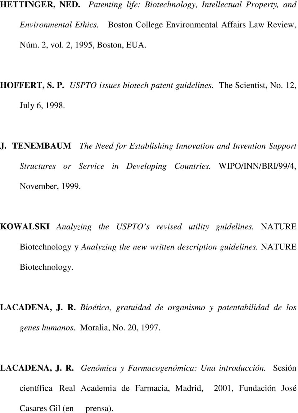 KOWALSKI Analyzing the USPTO s revised utility guidelines. NATURE Biotechnology y Analyzing the new written description guidelines. NATURE Biotechnology. LACADENA, J. R.