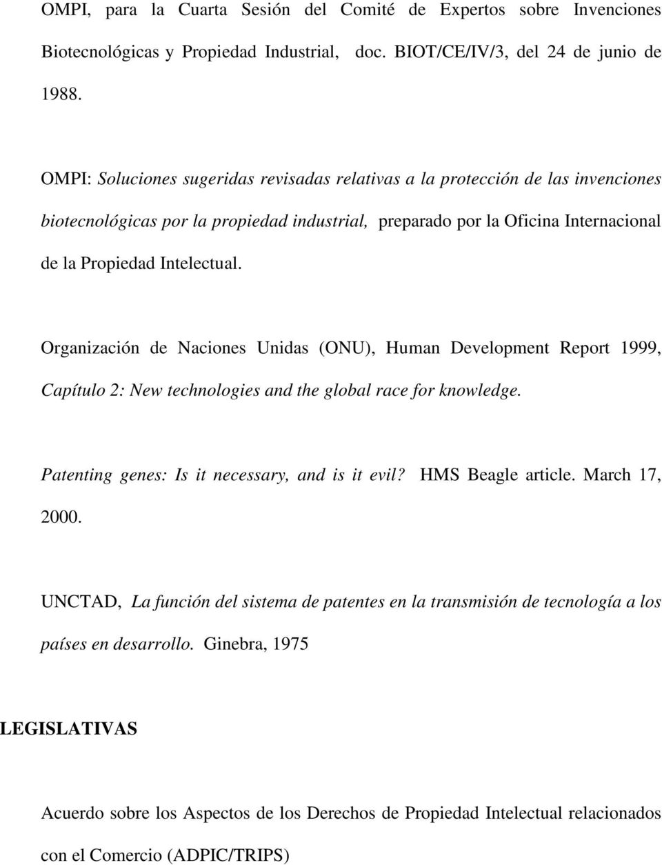 Organización de Naciones Unidas (ONU), Human Development Report 1999, Capítulo 2: New technologies and the global race for knowledge. Patenting genes: Is it necessary, and is it evil?